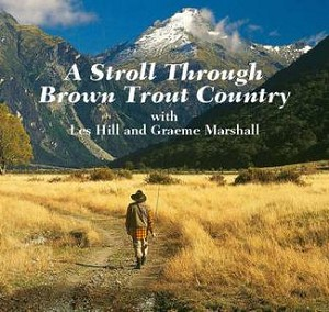 A Stroll Through Brown Trout Country By Les Hill, Graeme Marshall
